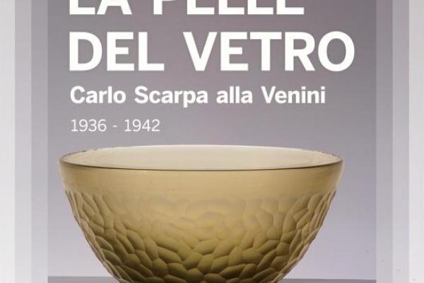 LA PELLE DEL VETRO - Carlo Scarpa alla Venini 1936-1942